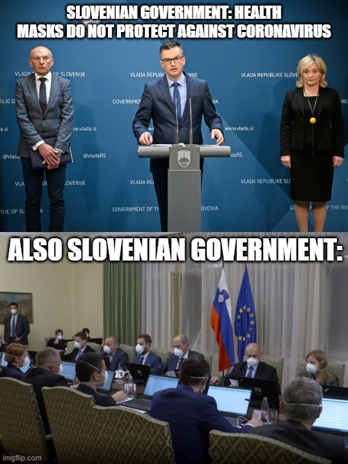 Dealing with coronavirus in Slovenia |  SLOVENIAN GOVERNMENT: HEALTH MASKS DO NOT PROTECT AGAINST CORONAVIRUS; ALSO SLOVENIAN GOVERNMENT: | image tagged in fun,funny meme,coronavirus,corona,no logic,political correctness | made w/ Imgflip meme maker
