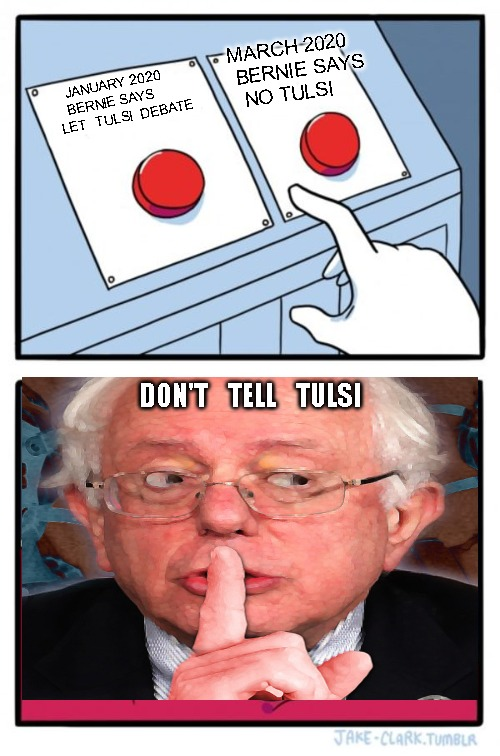 Two Buttons |  MARCH 2020  BERNIE SAYS    NO TULSI; JANUARY 2020 BERNIE SAYS        LET  TULSI  DEBATE; DON'T    TELL    TULSI | image tagged in memes,two buttons | made w/ Imgflip meme maker