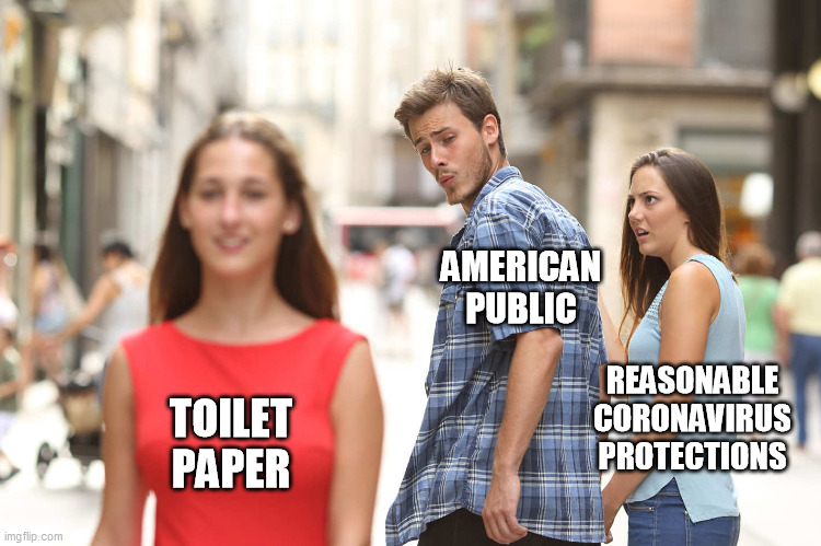 Distracted Public |  AMERICAN PUBLIC; REASONABLE CORONAVIRUS PROTECTIONS; TOILET PAPER | image tagged in disloyal boyfriend,coronavirus,toilet paper,no more toilet paper | made w/ Imgflip meme maker