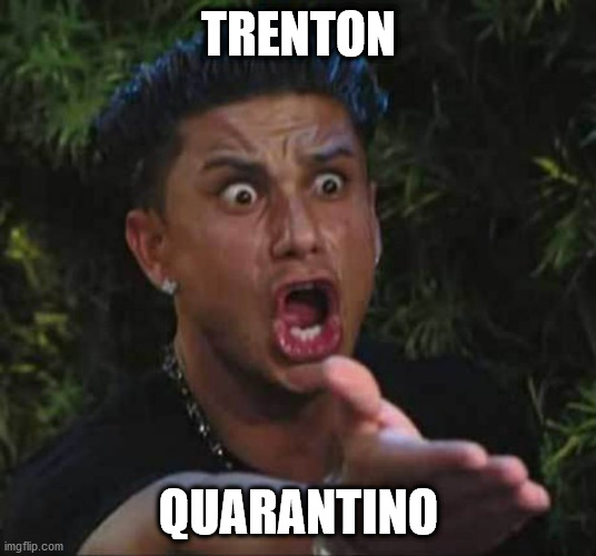 Jersey shore  | TRENTON QUARANTINO | image tagged in jersey shore | made w/ Imgflip meme maker