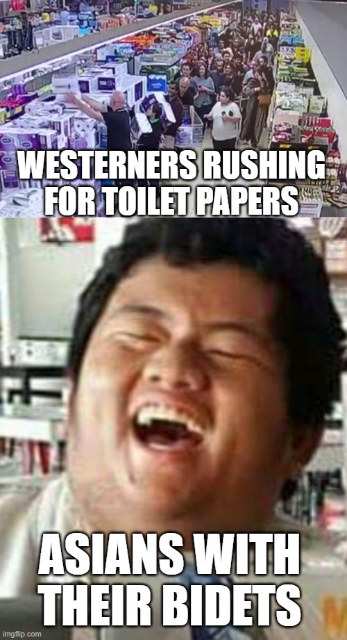 Laughing Asian Guy |  WESTERNERS RUSHING FOR TOILET PAPERS; ASIANS WITH THEIR BIDETS | image tagged in laughing asian guy | made w/ Imgflip meme maker