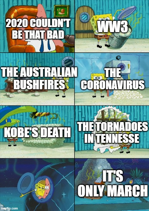 It's only March |  2020 COULDN'T BE THAT BAD; WW3; THE AUSTRALIAN BUSHFIRES; THE CORONAVIRUS; KOBE'S DEATH; THE TORNADOES IN TENNESSE; IT'S ONLY MARCH | image tagged in spongebob shows patrick garbage,spongebob,2020,coronavirus | made w/ Imgflip meme maker