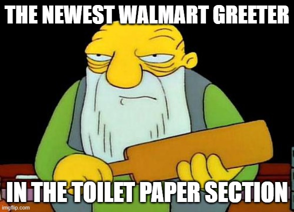 That's a paddlin' |  THE NEWEST WALMART GREETER; IN THE TOILET PAPER SECTION | image tagged in memes,that's a paddlin' | made w/ Imgflip meme maker