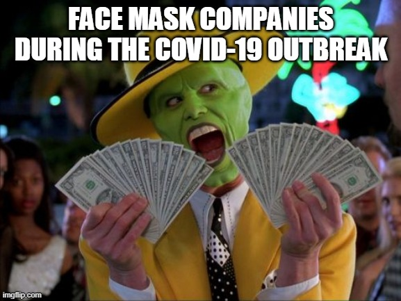 Money Money Meme | FACE MASK COMPANIES DURING THE COVID-19 OUTBREAK | image tagged in memes,money money | made w/ Imgflip meme maker