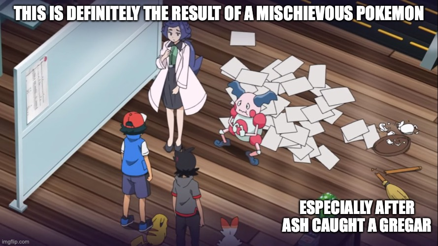 Messy Office |  THIS IS DEFINITELY THE RESULT OF A MISCHIEVOUS POKEMON; ESPECIALLY AFTER ASH CAUGHT A GREGAR | image tagged in pokemon,ash ketchum,memes | made w/ Imgflip meme maker