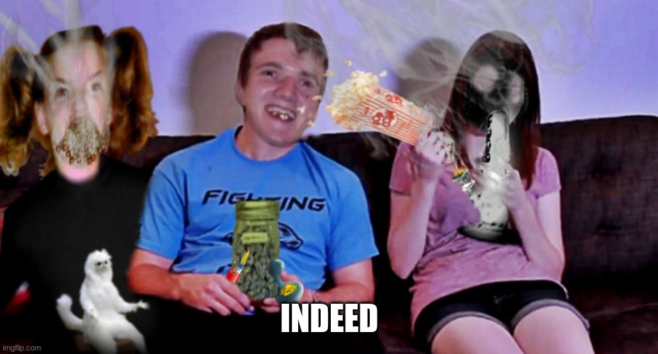 INDEED | image tagged in movie time with 10 guy by jying | made w/ Imgflip meme maker
