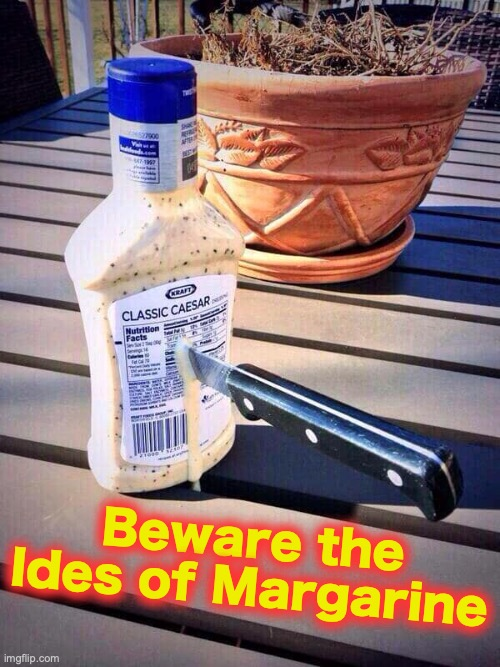 Beware the Ides of Margarine | image tagged in march madness | made w/ Imgflip meme maker