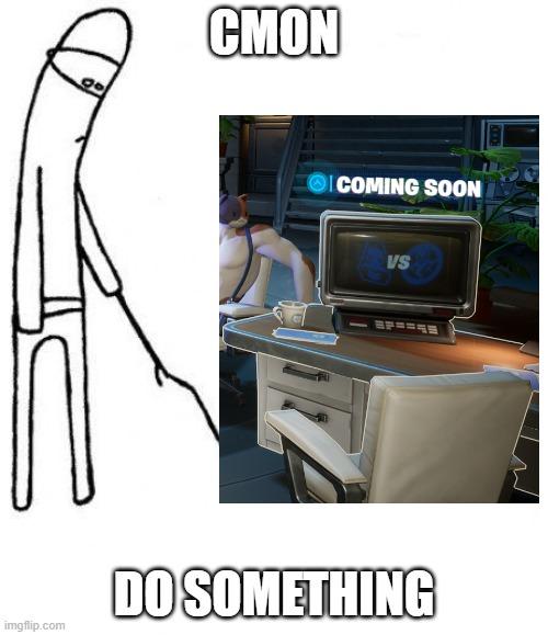 cmon do something - Imgflip