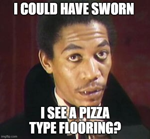 I COULD HAVE SWORN I SEE A PIZZA TYPE FLOORING? | made w/ Imgflip meme maker