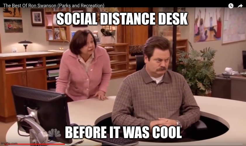 Ron Swanson's Social Distance Desk |  SOCIAL DISTANCE DESK; BEFORE IT WAS COOL | image tagged in social,distance,work,desk,coronavirus | made w/ Imgflip meme maker
