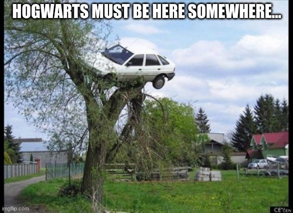 WHERE'S HOGWARTS????? |  HOGWARTS MUST BE HERE SOMEWHERE... | image tagged in memes,secure parking,hogwarts,harry potter | made w/ Imgflip meme maker