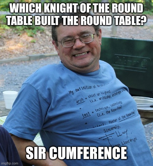 WHICH KNIGHT OF THE ROUND TABLE BUILT THE ROUND TABLE? SIR CUMFERENCE | image tagged in dad jokes | made w/ Imgflip meme maker
