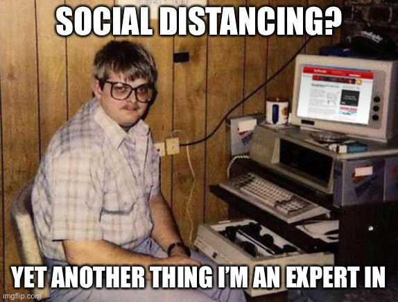 Internet Guide Meme | SOCIAL DISTANCING? YET ANOTHER THING I'M AN EXPERT IN | image tagged in memes,internet guide | made w/ Imgflip meme maker