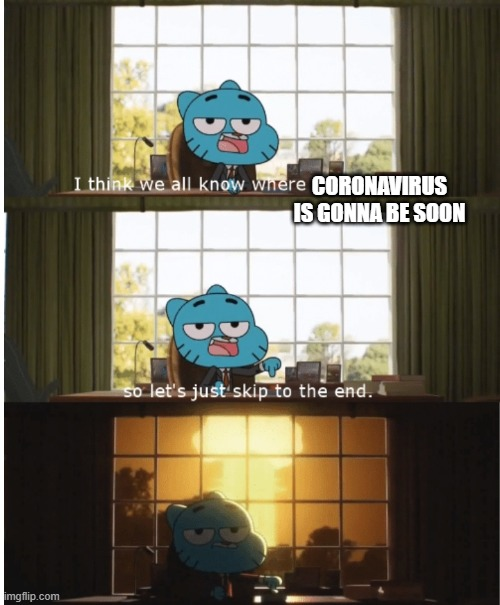 memes people made in april 2020 |  CORONAVIRUS IS GONNA BE SOON | image tagged in i think we all know where this is going | made w/ Imgflip meme maker