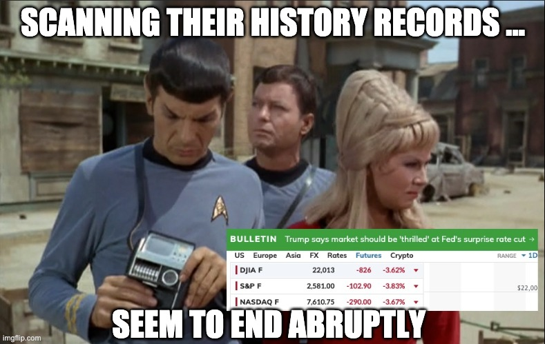 Stocks by Spock |  SCANNING THEIR HISTORY RECORDS ... SEEM TO END ABRUPTLY | image tagged in federal reserve | made w/ Imgflip meme maker