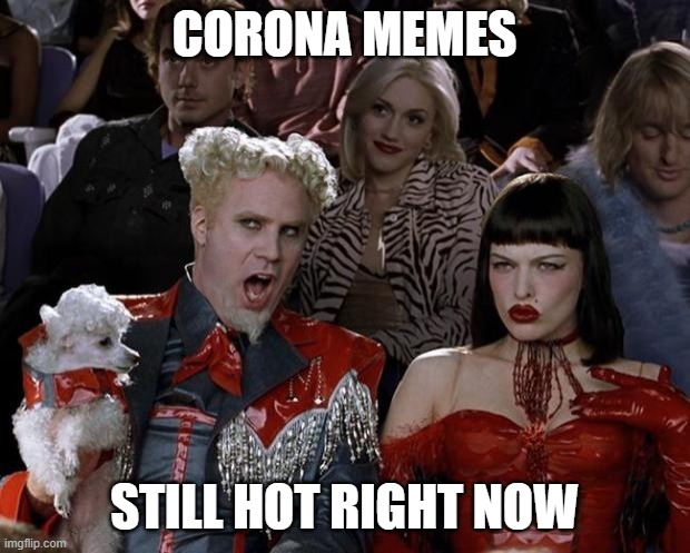 Mugatu So Hot Right Now Meme | CORONA MEMES STILL HOT RIGHT NOW | image tagged in memes,mugatu so hot right now | made w/ Imgflip meme maker
