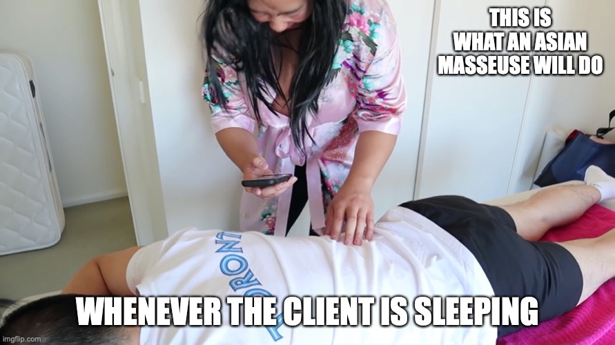 Using Smartphone While Massaging | THIS IS WHAT AN ASIAN MASSEUSE WILL DO WHENEVER THE CLIENT IS SLEEPING | image tagged in memes,youtube,mychonny,massage | made w/ Imgflip meme maker