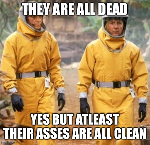 THEY ARE ALL DEAD YES BUT ATLEAST THEIR ASSES ARE ALL CLEAN | image tagged in coronavirus,pandemic,virusmemes,outbreak,toiletpaper,funnymemes | made w/ Imgflip meme maker