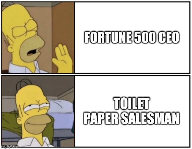 Career Change | TOILET PAPER SALESMAN FORTUNE 500 CEO | image tagged in covid-19,coronavirus,toilet paper,homer simpson,drake meme | made w/ Imgflip meme maker