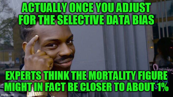 Roll Safe Think About It Meme | ACTUALLY ONCE YOU ADJUST FOR THE SELECTIVE DATA BIAS EXPERTS THINK THE MORTALITY FIGURE MIGHT IN FACT BE CLOSER TO ABOUT 1% | image tagged in memes,roll safe think about it | made w/ Imgflip meme maker
