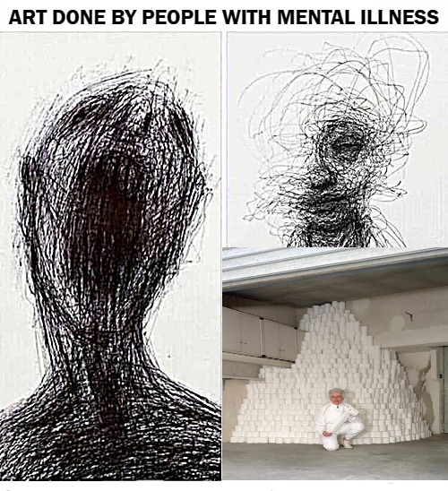 ART DONE BY PEOPLE WITH MENTAL ILLNESS | image tagged in shitrag | made w/ Imgflip meme maker