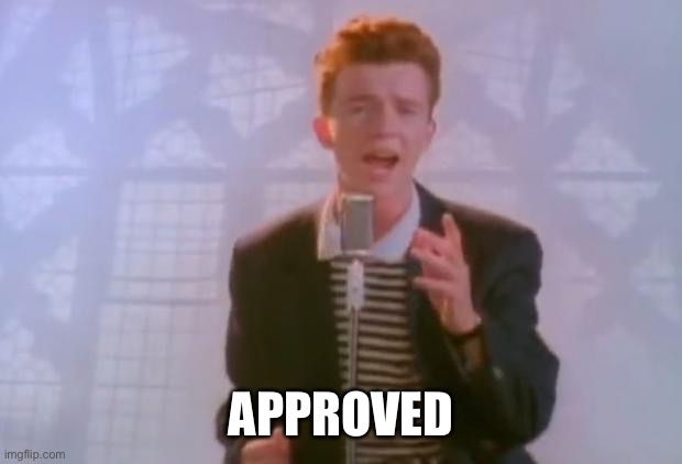 Rick Astley | APPROVED | image tagged in rick astley | made w/ Imgflip meme maker