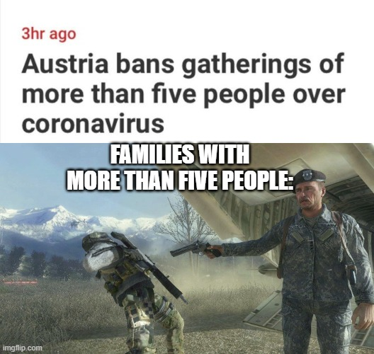 FAMILIES WITH MORE THAN FIVE PEOPLE: | image tagged in general shepherd's betrayal,memes,funny,soldier,coronavirus | made w/ Imgflip meme maker