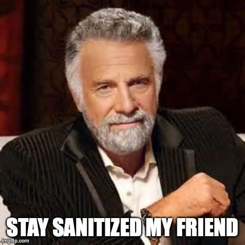 Dos Equis Guy Awesome |  STAY SANITIZED MY FRIEND | image tagged in dos equis guy awesome | made w/ Imgflip meme maker