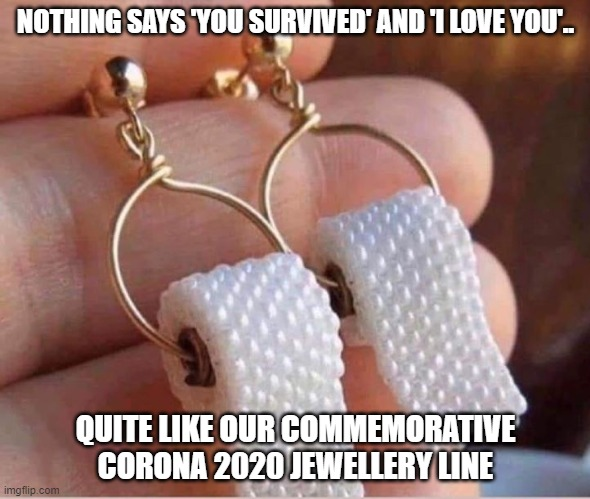 What....  Too soon? |  NOTHING SAYS 'YOU SURVIVED' AND 'I LOVE YOU'.. QUITE LIKE OUR COMMEMORATIVE CORONA 2020 JEWELLERY LINE | image tagged in remember the occasion,not at zales meme,coronavirus meme,coronavirus jewellery meme | made w/ Imgflip meme maker