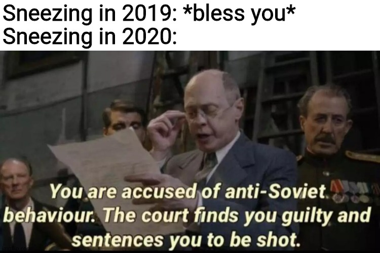 Coronavirus |  Sneezing in 2019: *bless you* Sneezing in 2020: | image tagged in you are accused of anti-soviet behavior,sneezing,coronavirus,memes,funny | made w/ Imgflip meme maker