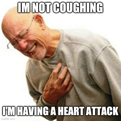 Right In The Childhood Meme | IM NOT COUGHING I'M HAVING A HEART ATTACK | image tagged in memes,right in the childhood | made w/ Imgflip meme maker