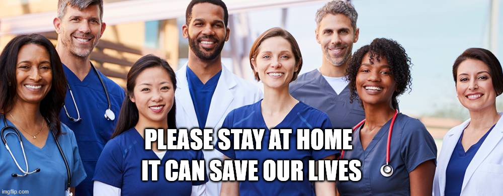 Nurses Coronavirus |  PLEASE STAY AT HOME; IT CAN SAVE OUR LIVES | image tagged in coronavirus,healthcare,nurses | made w/ Imgflip meme maker