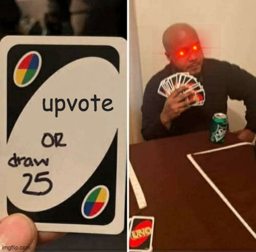 UNO Draw 25 Cards Meme | upvote | image tagged in memes,uno draw 25 cards | made w/ Imgflip meme maker