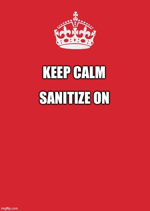 Keep Calm And Carry On Red Meme | KEEP CALM SANITIZE ON | image tagged in memes,keep calm and carry on red | made w/ Imgflip meme maker