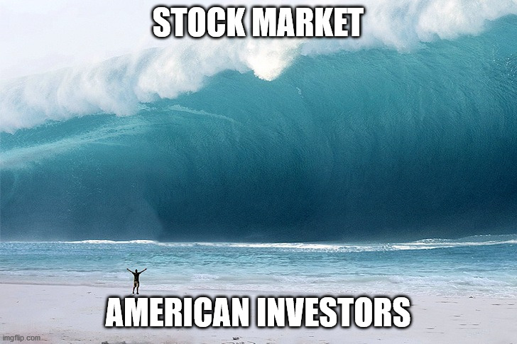 STOCK MARKET AMERICAN INVESTORS | image tagged in tsunami | made w/ Imgflip meme maker