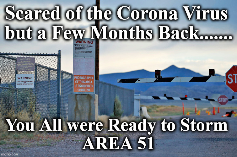 Scared of the Corona Virus  but a Few Months Back....... You All were Ready to Storm  AREA 51 | image tagged in 51 | made w/ Imgflip meme maker