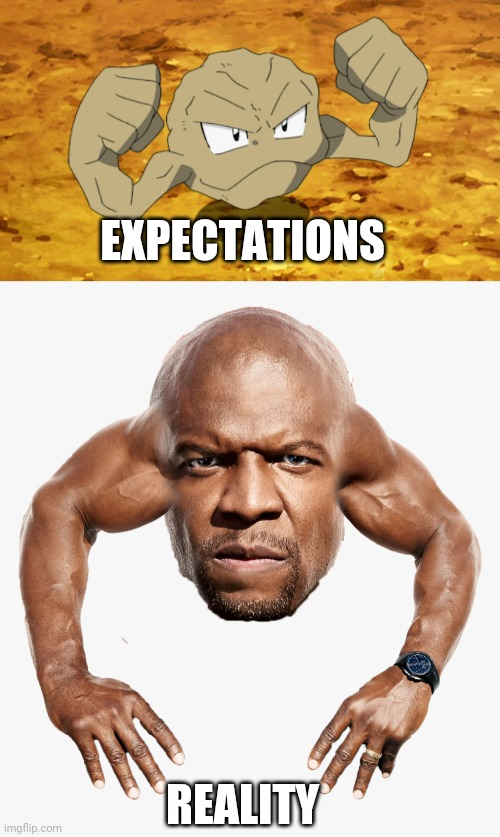 Expectations vs reality  (pokemon edition) |  EXPECTATIONS; REALITY | image tagged in memes,funny,pokemon,cursed image,expectation vs reality,terry crews | made w/ Imgflip meme maker