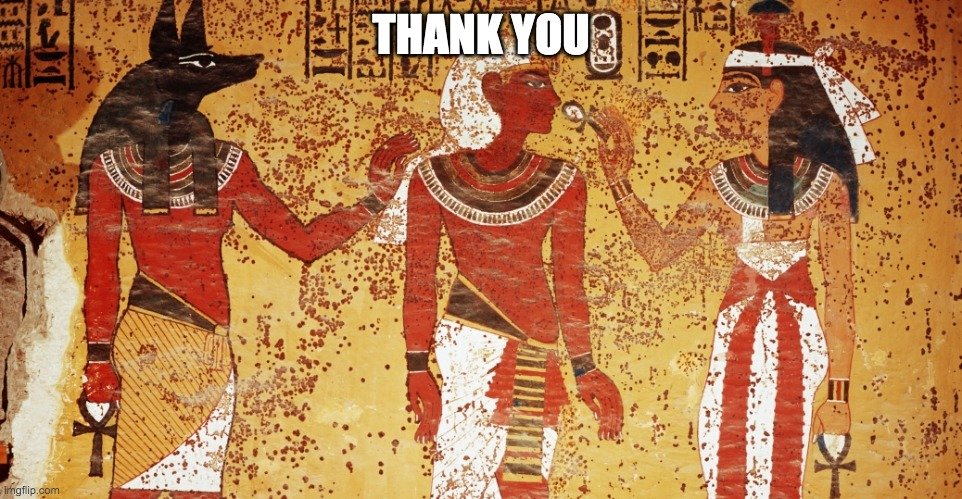 Ancient egypt | THANK YOU | image tagged in ancient egypt | made w/ Imgflip meme maker