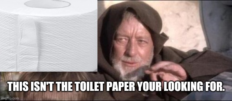 These Arent The Droids You Were Looking For | THIS ISN'T THE TOILET PAPER YOUR LOOKING FOR. | image tagged in memes,these arent the droids you were looking for | made w/ Imgflip meme maker
