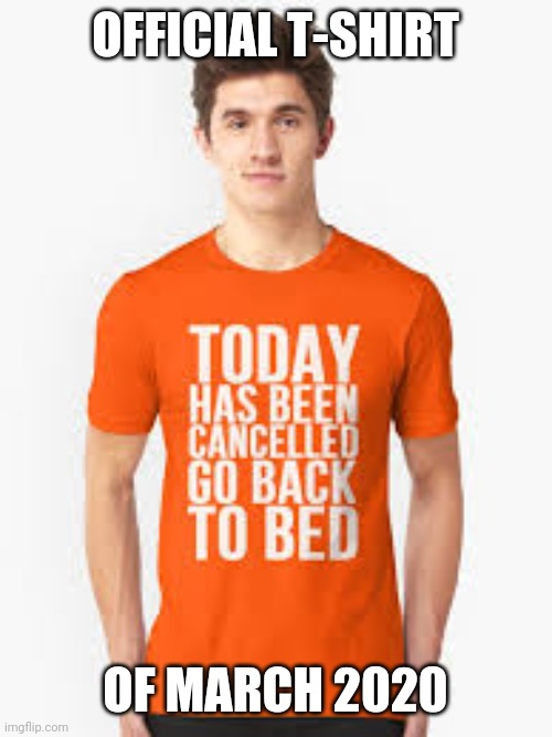 Whoever originally came up with this shirt was WAY ahead of his time. |  OFFICIAL T-SHIRT; OF MARCH 2020 | image tagged in memes,funny,coronavirus,covid-19,t-shirt,2020 | made w/ Imgflip meme maker