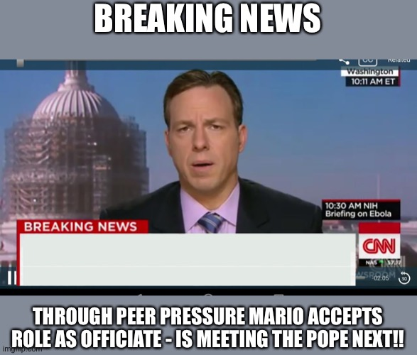 cnn breaking news template | BREAKING NEWS THROUGH PEER PRESSURE MARIO ACCEPTS ROLE AS OFFICIATE - IS MEETING THE POPE NEXT!! | image tagged in cnn breaking news template | made w/ Imgflip meme maker