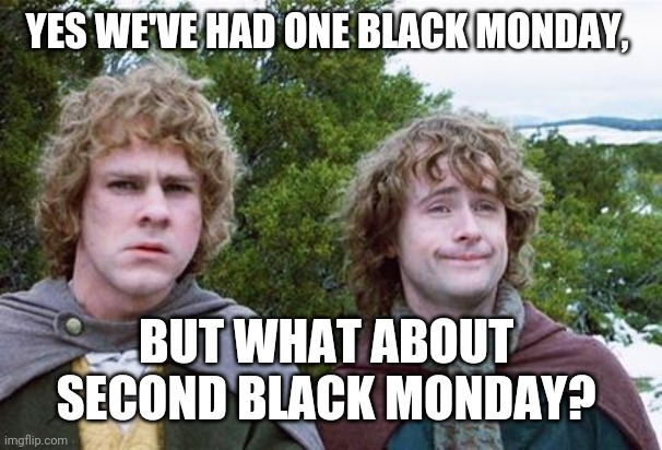Second Breakfast | YES WE'VE HAD ONE BLACK MONDAY, BUT WHAT ABOUT  SECOND BLACK MONDAY? | image tagged in second breakfast,memes | made w/ Imgflip meme maker