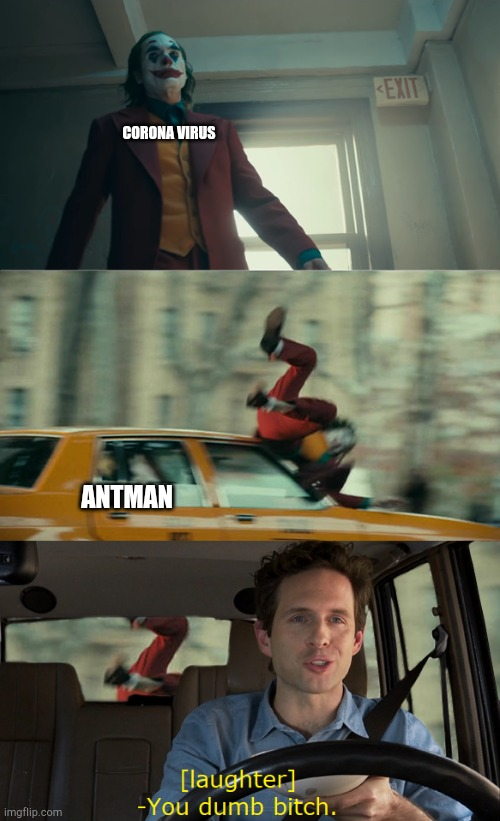 Joker Gets Hit By a Car | CORONA VIRUS ANTMAN | image tagged in joker gets hit by a car | made w/ Imgflip meme maker