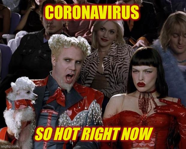 Worldwide |  CORONAVIRUS; SO HOT RIGHT NOW | image tagged in memes,mugatu so hot right now,coronavirus | made w/ Imgflip meme maker