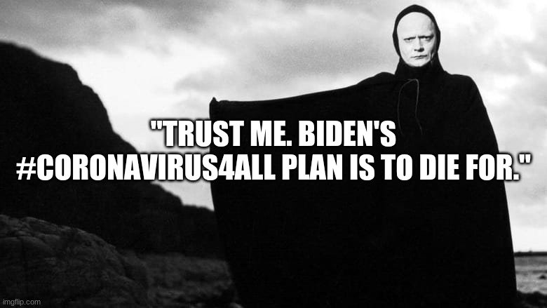 "Death |  ""TRUST ME. BIDEN'S #CORONAVIRUS4ALL PLAN IS TO DIE FOR."" 