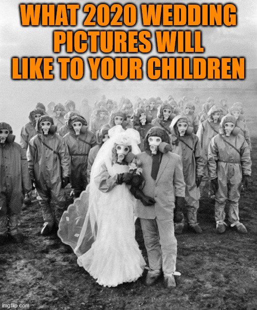 Corona wedding pictures |  WHAT 2020 WEDDING PICTURES WILL LIKE TO YOUR CHILDREN | image tagged in corona virus,wedding,2020 | made w/ Imgflip meme maker