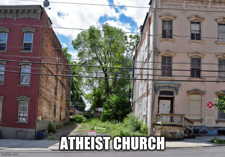 Atheist church | ATHEIST CHURCH | image tagged in atheists | made w/ Imgflip meme maker