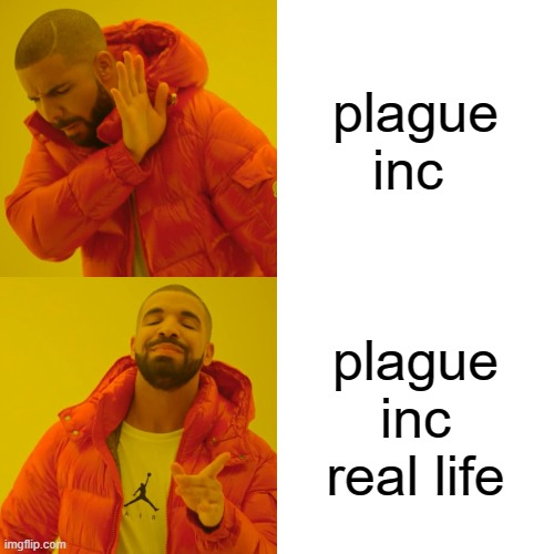 Drake Hotline Bling Meme | plague inc plague inc real life | image tagged in memes,drake hotline bling | made w/ Imgflip meme maker