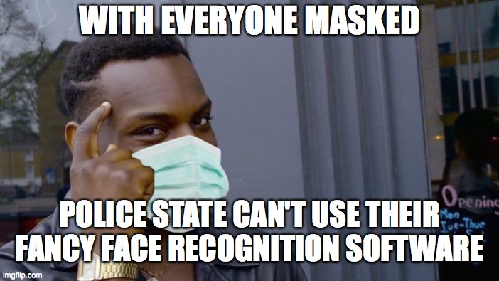 WITH EVERYONE MASKED; POLICE STATE CAN'T USE THEIR FANCY FACE RECOGNITION SOFTWARE | image tagged in crime,coronavirus,corona virus,mask,antifa,face | made w/ Imgflip meme maker