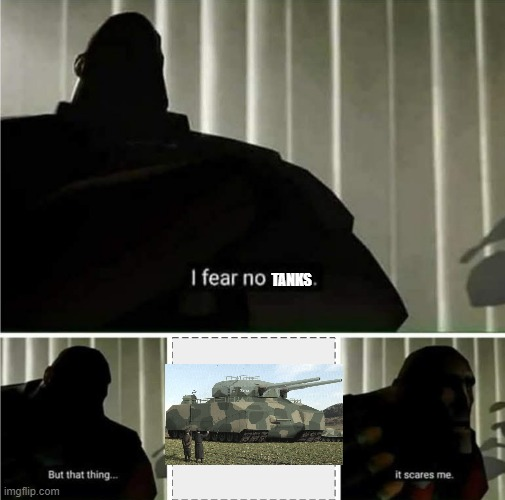 TANKS | image tagged in i fear no man | made w/ Imgflip meme maker